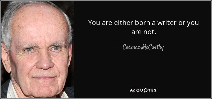 You are either born a writer or you are not. - Cormac McCarthy