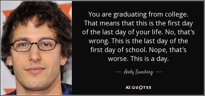 Andy Samberg Quote You Are Graduating From College That Means That