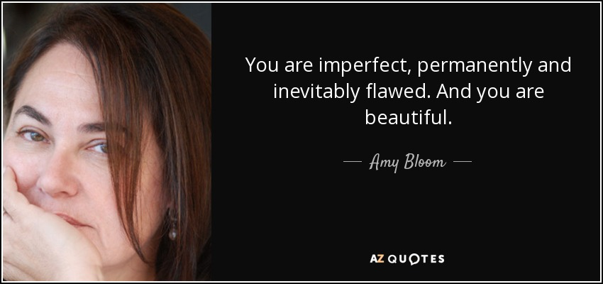 Amy Bloom Quote You Are Imperfect Permanently And Inevitably