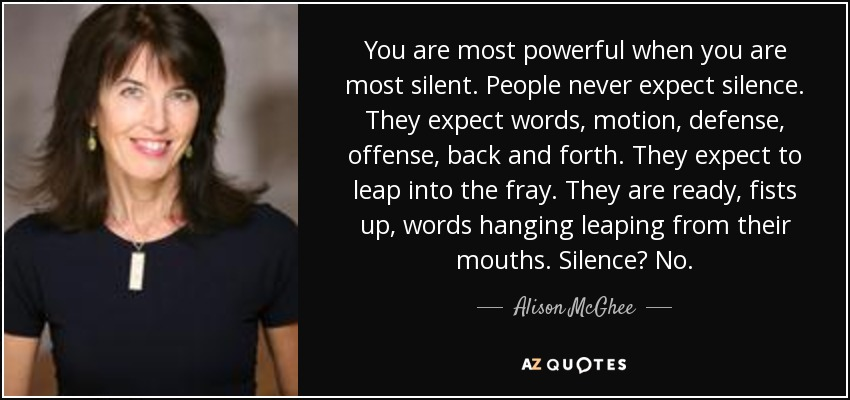 Alison Mcghee Quote You Are Most Powerful When You Are Most Silent