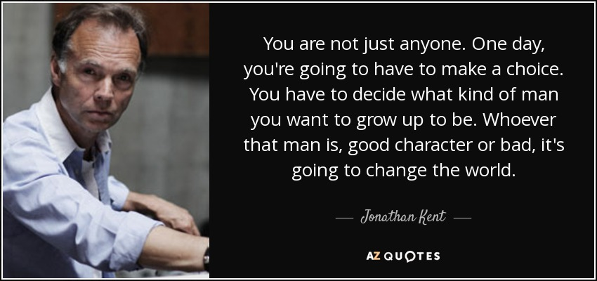 Jonathan Kent Quote: You Are Not Just Anyone. One Day, You