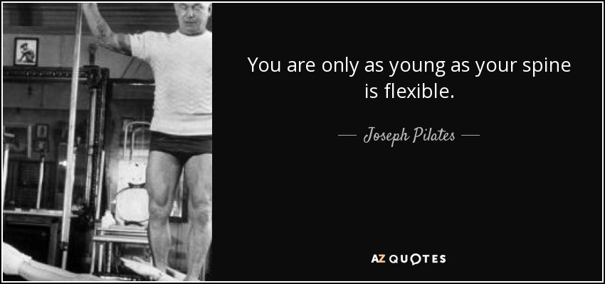 joseph pilates quote you are only as young as your spine is flexible. Black Bedroom Furniture Sets. Home Design Ideas
