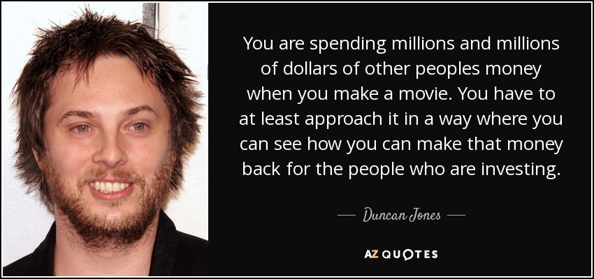 Duncan Jones Quote You Are Spending Millions And Millions Of