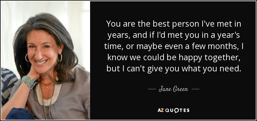 Jane Green Quote You Are The Best Person Ive Met In Years And
