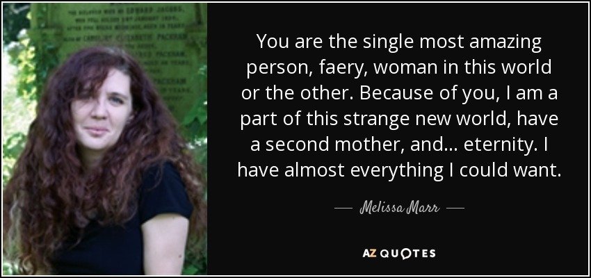 Melissa Marr Quote You Are The Single Most Amazing Person Faery
