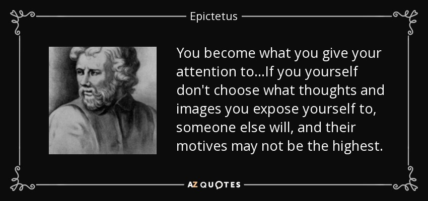 Love Is Giving Someone The Power To Destroy You Quote: Epictetus Quote: You Become What You Give Your Attention