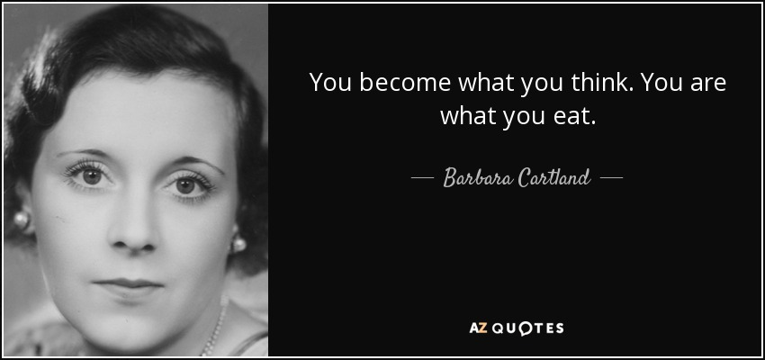 Barbara Cartland Quote You Become What You Think You Are What You Eat