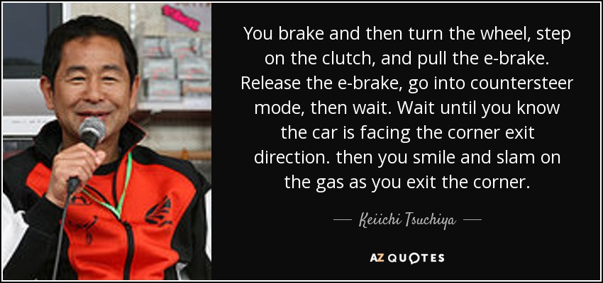 Brake Quotes Keiichi Tsuchiya Quote You Brake And Then Turn The Wheel Step On
