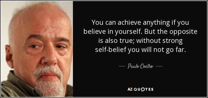 Paulo Coelho Quote You Can Achieve Anything If You Believe In