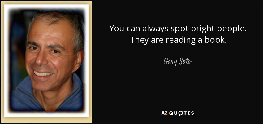 You can always spot bright people. They are reading a book. - Gary Soto