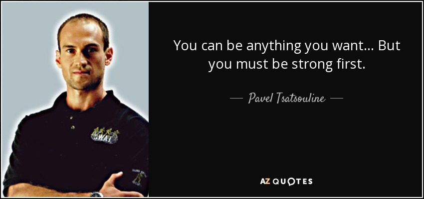 Pavel Tsatsouline Quote You Can Be Anything You Want But You Must