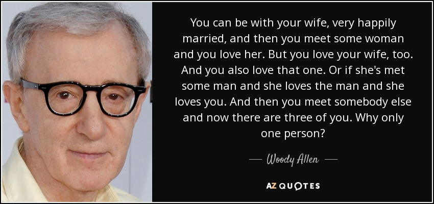 Married But In Love With Someone Else Quotes Mesmerizing Woody Allen Quote You Can Be With Your Wife Very Happily Married