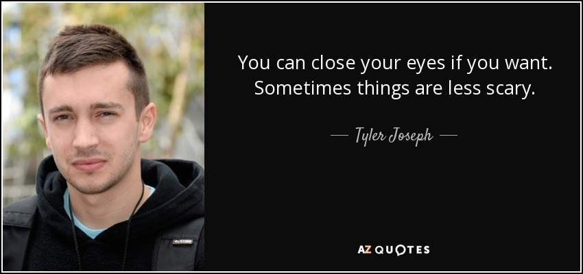 Tyler Joseph Quote: You Can Close Your Eyes If You Want