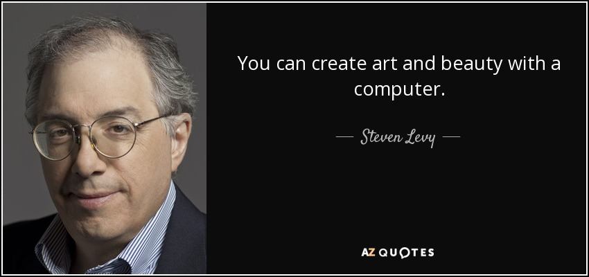 You can create art and beauty with a computer. - Steven Levy