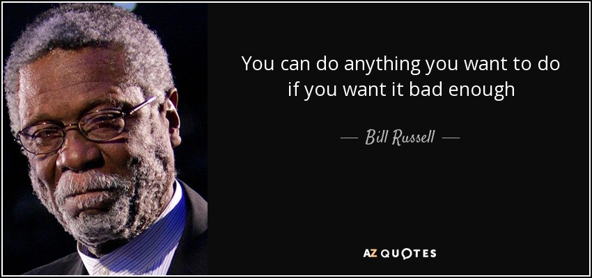Bill Russell Quote You Can Do Anything You Want To Do If You