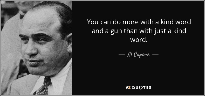 Al Capone Quote You Can Do More With A Kind Word And
