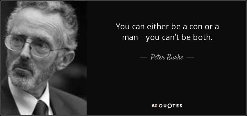 You can either be a con or a man—you can't be both. - Peter Burke