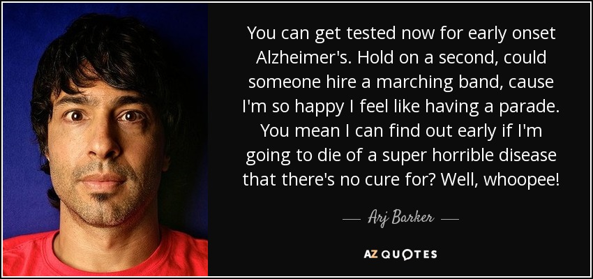 Arj Barker quote: You can get tested now for early onset ...