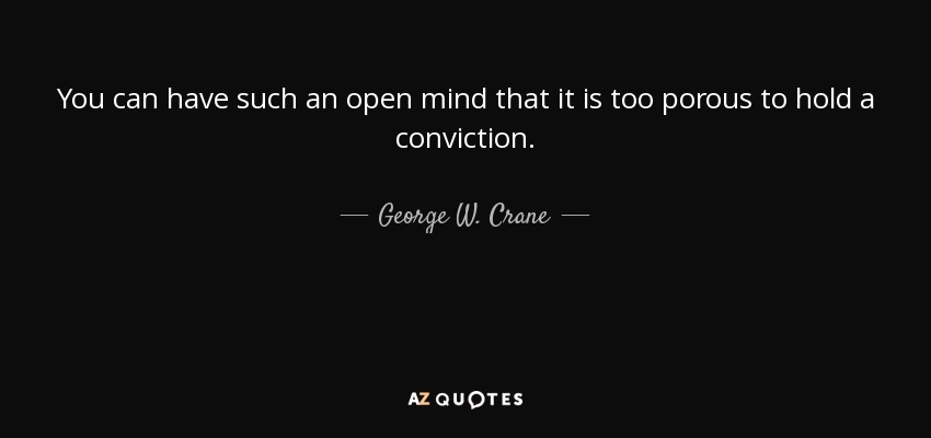 George W Crane Quote You Can Have Such An Open Mind That It Is