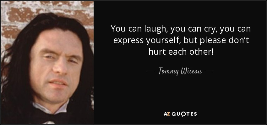 Tommy Wiseau Quote: You Can Laugh, You Can Cry, You Can
