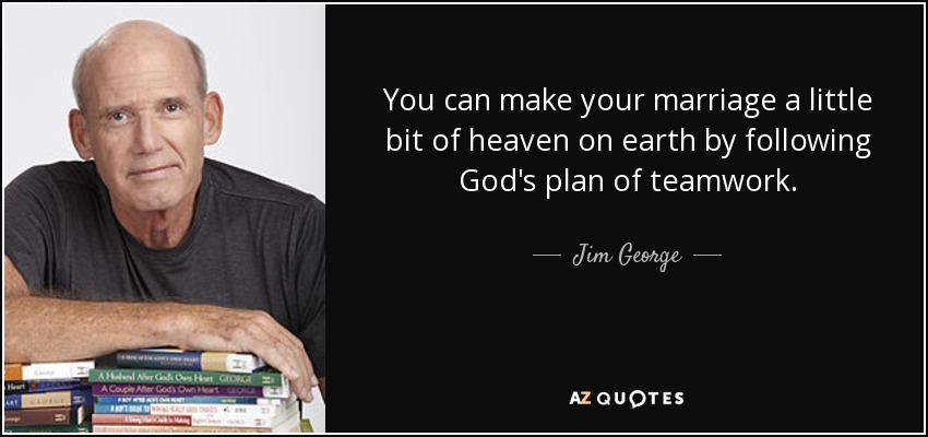 Jim George Quote You Can Make Your Marriage A Little Bit Of Heaven