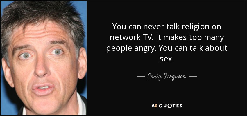 Craig Ferguson Quote You Can Never Talk Religion On Network Tv It