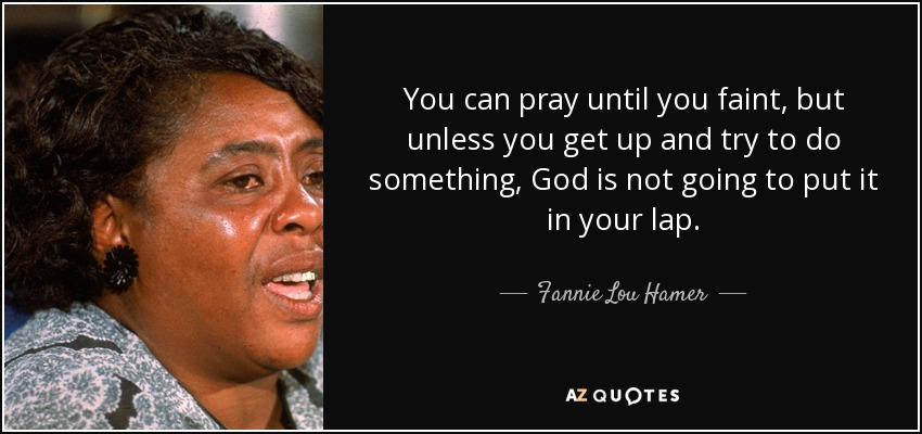TOP 25 QUOTES BY FANNIE LOU HAMER (of 97)  A-Z Quotes