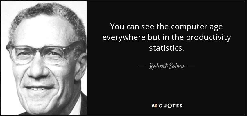 You can see the computer age everywhere but in the productivity statistics. - Robert Solow
