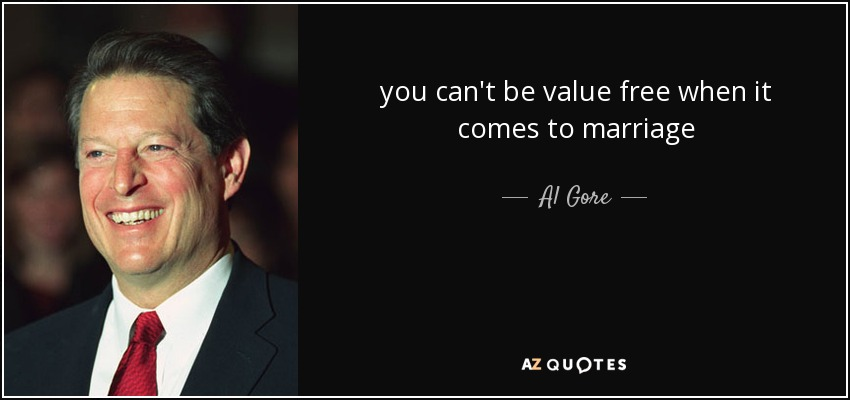 you can't be value free when it comes to marriage - Al Gore