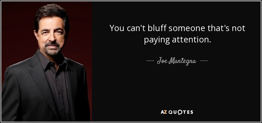 Joe Mantegna Quote You Cant Bluff Someone Thats Not Paying Attention