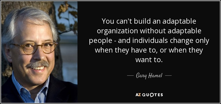 Gary Hamel quote: You can't build an adaptable organization without  adaptable people...