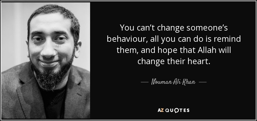 Nouman Ali Khan Quote You Cant Change Someones Behaviour All You