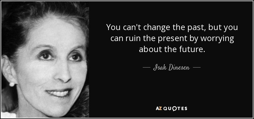 Isak Dinesen Quote You Cant Change The Past But You Can Ruin The