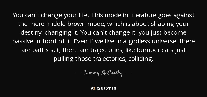 Tommy Mccarthy Quote You Cant Change Your Life This Mode In