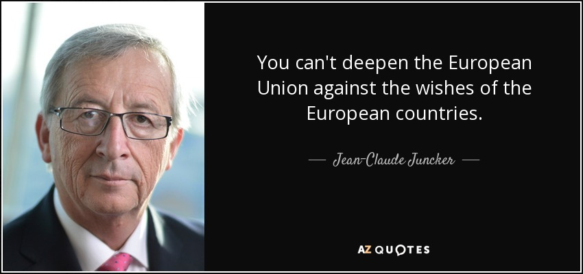 You can't deepen the European Union against the wishes of the European countries. - Jean-Claude Juncker