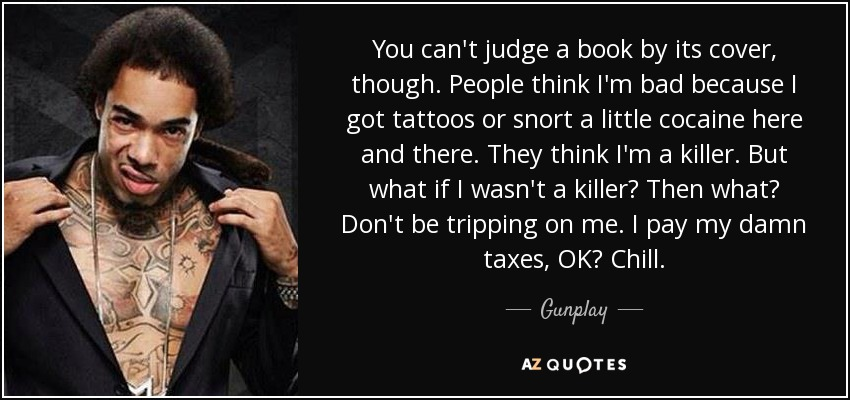 Gunplay Quote You Cant Judge A Book By Its Cover Though People