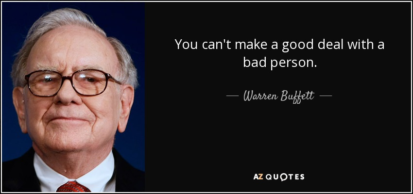 You can't make a good deal with a bad person. - Warren Buffett