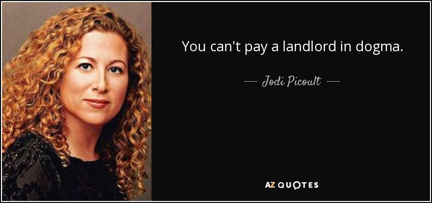 You can't pay a landlord in dogma. - Jodi Picoult