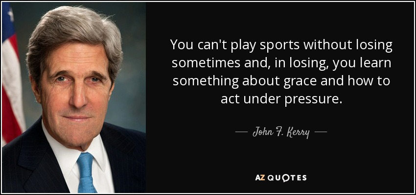 Grace Under Pressure Quote: John F. Kerry Quote: You Can't Play Sports Without Losing
