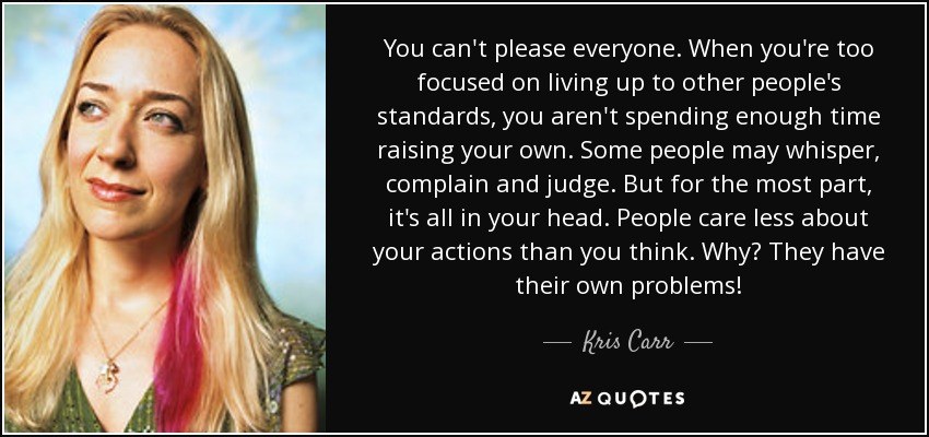 Kris Carr Quote You Cant Please Everyone When Youre Too Focused
