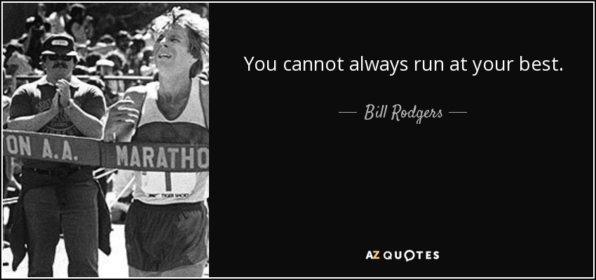 You cannot always run at your best. - Bill Rodgers