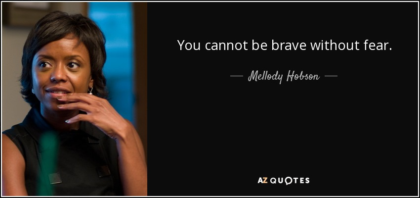 You cannot be brave without fear. - Mellody Hobson