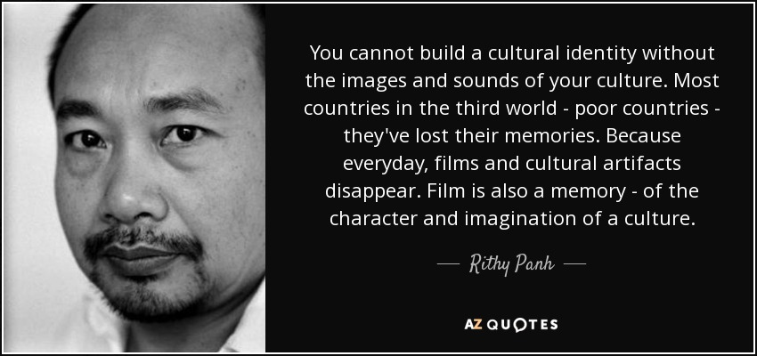 Rithy Panh Quote You Cannot Build A Cultural Identity Without The