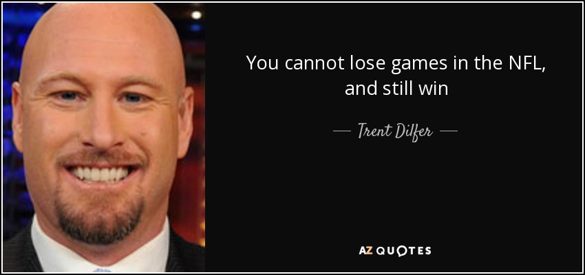 You cannot lose games in the NFL, and still win - Trent Dilfer
