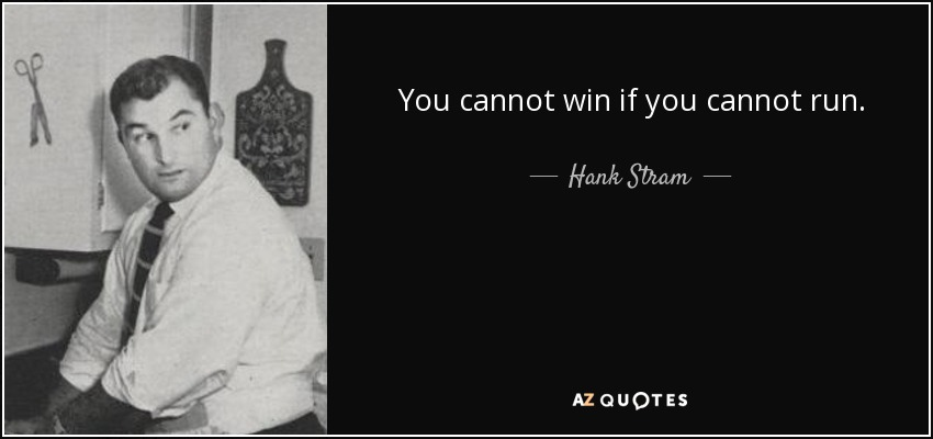 You cannot win if you cannot run. - Hank Stram