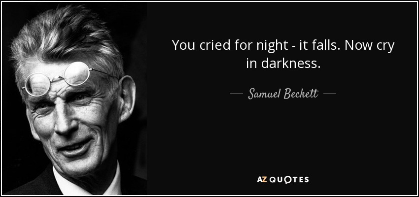 You cried for night - it falls. Now cry in darkness. - Samuel Beckett