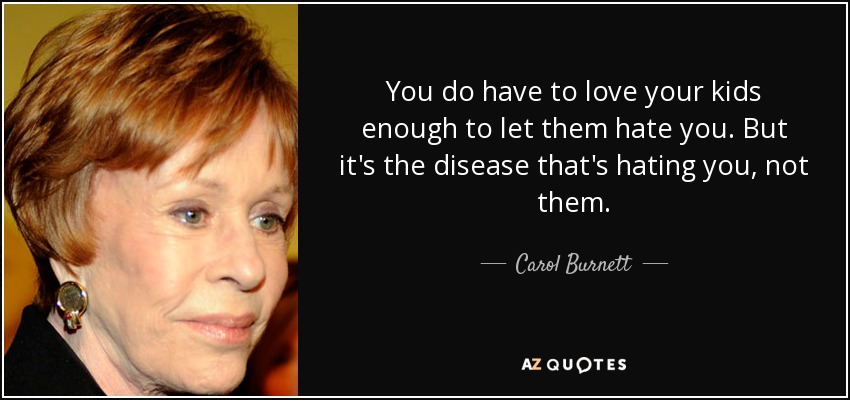 Carol Burnett Quote You Do Have To Love Your Kids Enough To Let
