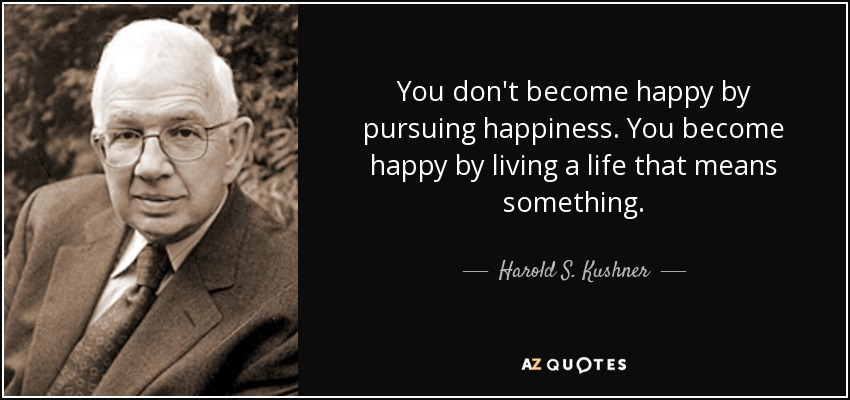 Harold S Kushner Quote You Dont Become Happy By Pursuing