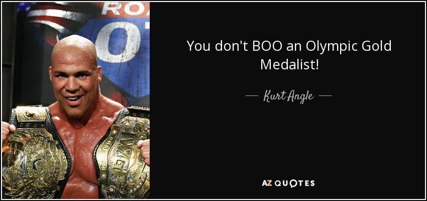 You don't BOO an Olympic Gold Medalist! - Kurt Angle