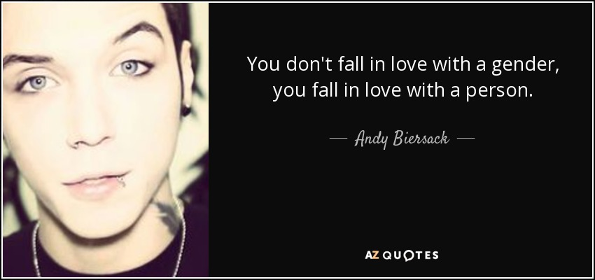 You don't fall in love with a gender, you fall in love with a person. - Andy Biersack